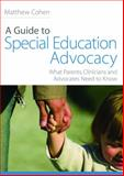 A Guide to Special Education Advocacy : What Parents, Clinicians and Advocates Need to Know, Cohen, Matthew, 1843108933