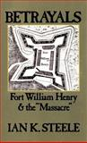 Betrayals : Fort William Henry and the Massacre, Steele, Ian K., 0195058933