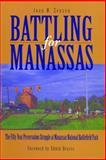 Battling for Manassas : The Fifty-Year Preservation Struggle at Manassas National Battlefield Park, Zenzen, Joan M., 027104893X