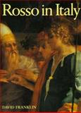 Rosso in Italy : The Italian Career of Rosso Fiorentino, Franklin, David, 0300058934