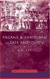 Pagans and Christians in Late Antiquity : A Sourcebook, Lee, A. D., 0415138930