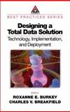 Designing a Total Data Solution : Technology, Implementation, and Deployment, Charles V. Breakfield, Roxanne E. Burkey, 0849308933