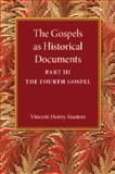 The Gospels As Historical Documents, Part 3, the Fourth Gospel, Stanton, Vincent Henry, 1107458935
