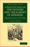 A Practical Essay on the History and Treatment of Beriberi : With Observations on Some Forms of Rheumatism Prevailing in India, Malcolmson, J. G., 1108068936