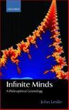 Infinite Minds : A Philosophical Cosmology, Leslie, John, 0199248931