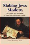 Making Jews Modern : The Yiddish and Ladino Press in the Russian and Ottoman Empires, Stein, Sarah Abrevaya, 0253218934