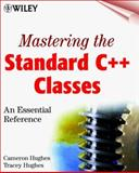 Mastering the Standard C++ Classes : An Essential Reference, Hughes, Cameron and Hughes, Tracey, 0471328936