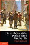 Citizenship and the Pursuit of the Worthy Life, Thunder, David, 1107068932