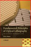 Fundamental Principles of Optical Lithography : The Science of Microfabrication, Mack, Chris, 0470018933