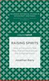 Raising Spirits : How a Conjuror's Tale Was Transmitted Across the Enlightenment, Barry, Jonathan, 113737893X