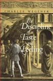 The Discipline of Taste and Feeling, Wegener, Charles, 0226878937