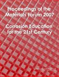 Proceedings of the Materials Forum 2007 : Corrosion Education for the 21st Century, Corrosion Education Workshop Organizing Panel, National Materials Advisory Board, Division on Engineering and Physical Sciences, National Research Council, 0309108934