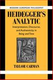 Heidegger's Analytic : Interpretation, Discourse and Authenticity in Being and Time, Carman, Taylor, 0521038936