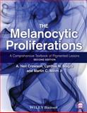 The Melanocytic Proliferations : A Comprehensive Textbook of Pigmented Lesions, Crowson, A. Neil and Magro, Cynthia M., 1118488938