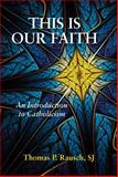 This Is Our Faith, Thomas P. Rausch, 0809148935