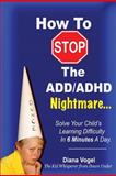 How to Stop the Add/Adhd Nightmare, Diana Vogel, 1291258930