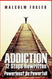 Addiction: 12 Steps Rewritten, Malcolm Fugler, 1453858938