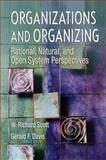 Organizations and Organizing : Rational, Natural and Open Systems Perspectives, Scott, W. Richard and Davis, Gerald F., 0131958933