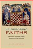 Neighboring Faiths : Christianity, Islam, and Judaism in the Middle Ages and Today, Nirenberg, David, 022616893X