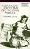 Acupuncture, Expertise and Cross-Cultural Medicine, Bivins, Roberta E., 0333918932