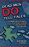 Dead Men Do Tell Tales, Sherban Young, 0486478939
