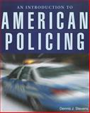 An Introduction to American Policing, Stevens, Dennis J., 0763748935