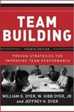 Team Building : Proven Strategies for Improving Team Performance, Dyer, William G. and Dyer, Jeffrey H., 0787988936