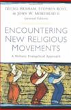 Encountering New Religious Movements : A Holistic Evangelical Approach, Hexham, Irving, 0825428939
