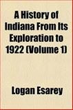 A History of Indiana from Its Exploration To 1922, Logan Esarey, 1154248933