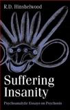 Suffering Insanity : Psychoanalytic Essays on Psychosis, Hinshelwood, R. D., 1583918930