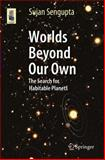 Worlds Beyond Our Own : The Search for Habitable Planets, Sengupta, Sujan, 3319098934