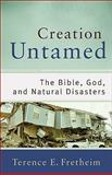 Creation Untamed : The Bible, God, and Natural Disasters, Fretheim, Terence E., 0801038936
