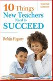 Ten Things New Teachers Need to Succeed, Fogarty, Robin, 1412938937