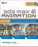 3DS Max 6 Animation : CG Filmmaking from Concept to Completion, Fox, Barrett, 0072228938