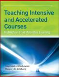 Teaching Intensive and Accelerated Courses : Instruction That Motivates Learning, Wlodkowski, Raymond J. and Ginsberg, Margery B., 0787968935
