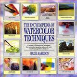 Encyclopedia of Watercolor Techniques, Hazel Harrison, 0894718932
