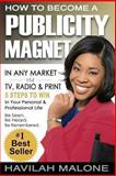 How to Become a PUBLICITY MAGNET, Havilah Malone and Susan Hemme, 1492748935
