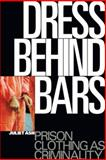 Dress Behind Bars : Prison Clothing as Criminality, Juliet Ash Staff and Ash, Juliet, 1850438935