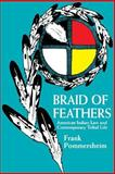 Braid of Feathers : American Indian Law and Contemporary Tribal Life, Pommersheim, Frank, 0520208943