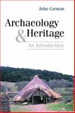 Archaeology and Heritage : An Introduction, Carman, John, 0826458947