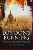 London's Burning : Pulp Fiction, the Politics of Terrorism and the Destruction of the Capital in British Popular Culture, 1840 - 2005, Taylor, Antony, 1472528948