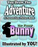 A Picture-Less Picture Book: the Funny Bunny, Jason Jack, 1482048949