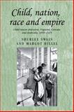 Child, Nation, Race and Empire : Child Rescue Discourse, England, Canada and Australia, 1850-1915, Swain, Hillel and Hillel, Margot, 0719078946