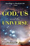 God, Us and the Universe, Nicholas P. Ginex, 1469198940