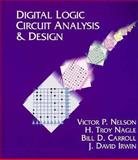 Digital Logic Circuit Analysis and Design, Nelson, Victor P. and Carroll, Bill D., 0134638948
