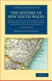 The History of New South Wales 2 Volume Set : With an Account of Van Diemen's Land [Tasmania], New Zealand, Port Phillip [Victoria], Moreton Bay, and Other Australian Settlements, Flanagan, Roderick, 1108038948