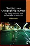 Changing Lives, Changing Drug Journeys : Drug Taking Decisions from Adolescence to Adulthood, Williams, Lisa, 1843928949