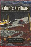 Nature's Northwest : The North Pacific Slope in the Twentieth Century, Robbins, William G. and Barber, Katrine, 0816528942