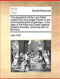 The Arguments of the Lord Chief Justice Holt and Judge Powell, in the Controverted Point of Peerage, John Holt, 1140848941