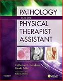 Pathology for the Physical Therapist Assistant, Goodman, Catherine C. and Fuller, Kenda S., 1437708943